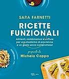 Ricette funzionali: Alimenti, combinazioni e cotture per una medicina di precisione e un gusto senza compromessi