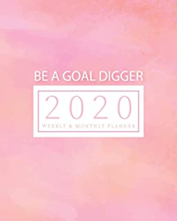 2020 Planner Weekly & Monthly Planner - Be A Goal Digger: (Pink) Jan 1, 2020 - Dec 31, 2020 - Large Writing Calendar - A Y...