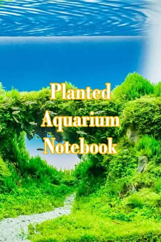 Planted Aquarium Notebook: Notebook|Journal| Diary/ Lined - Size 6x9 Inches 100 Pages