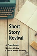 Short Story Revival: A Compilation: Northern Virginia Christian Writers Fellowship