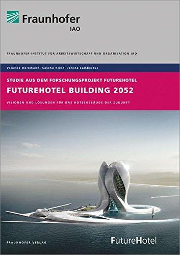 FutureHotel Building 2052.: Visionen und Lösungen für das Hotelgebäude der Zukunft.