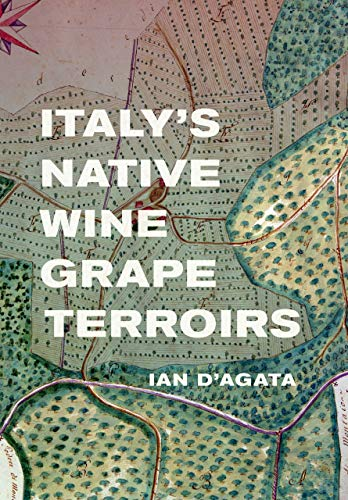 Compare Textbook Prices for Italy's Native Wine Grape Terroirs First Edition ISBN 9780520290754 by D'Agata, Ian