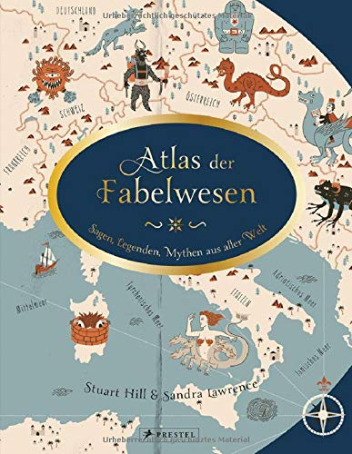 Atlas der Fabelwesen: Sagen, Legenden, Mythen aus aller Welt