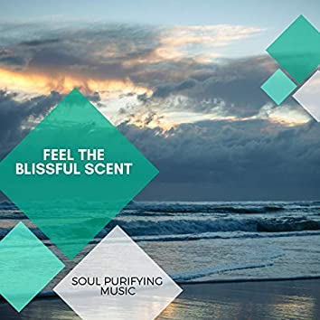 Feel The Blissful Scent - Soul Purifying Music