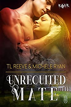 Unrequited Mate (ROAR #10) by [TL  Reeve, Michele Ryan]