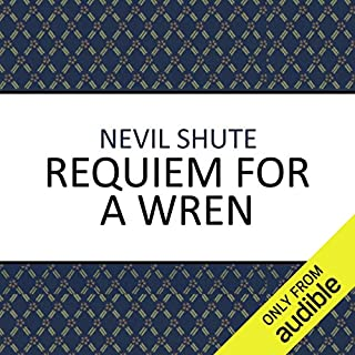 Requiem for a Wren                   By:                                                                                                                                 Nevil Shute                               Narrated by:                                                                                                                                 Damien Warren-Smith                      Length: 9 hrs and 3 mins     74 ratings     Overall 4.3