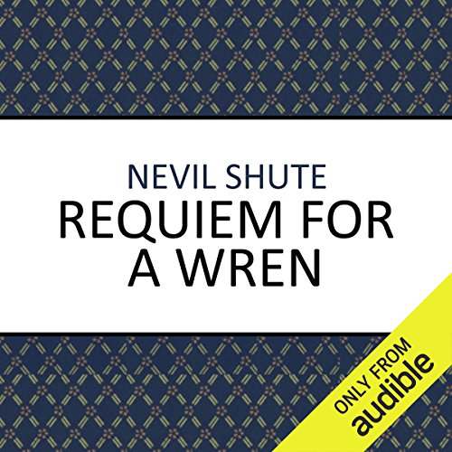 Requiem for a Wren                   By:                                                                                                                                 Nevil Shute                               Narrated by:                                                                                                                                 Damien Warren-Smith                      Length: 9 hrs and 3 mins     57 ratings     Overall 4.5