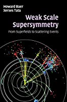 Weak Scale Supersymmetry: From Superfields to Scattering Events