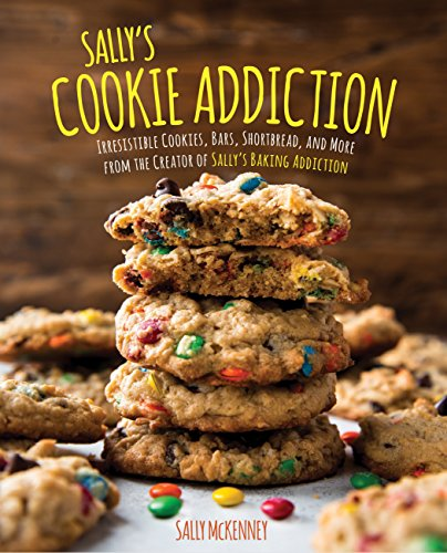 Sally's Cookie Addiction: Irresistible Cookies, Cookie Bars, Shortbread, and More from the Creator of Sally's Baking Addiction (English Edition)