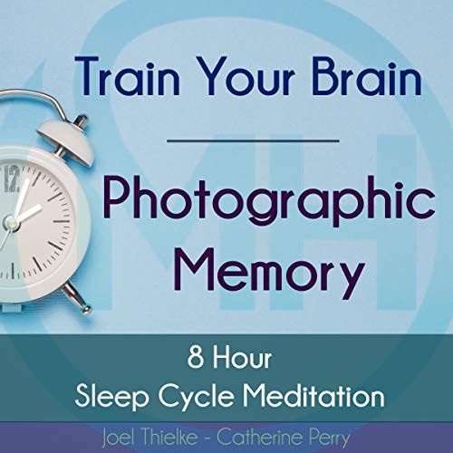Train Your Brain - Photographic Memory: 8 Hour Sleep Cycle Meditation cover art
