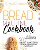 BREAD MACHINE COOKBOOK: The Essential Bread Making Guide with 200 Quick and Tasty Recipes for Beginners Including Gluten and Dairy Free Bread Preparations and Vegan Alternatives