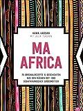 Ma Africa. Das Kochbuch. 75 authentische Rezepte & Geschichten aus den Küchen afrikanischer Großmütter. Genießen Sie traditionelle afrikanische ... Küchen ost- und südafrikanischer Großmütter