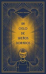 Un cielo de sueños dorados par Laura Wood