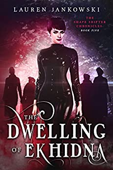 The Dwelling of Ekhidna (The Shape Shifter Chronicles Book 5) by [Lauren Jankowski]