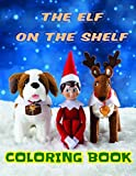 The Elf on the Shelf Coloring Book: An Amazing Gift to ANY Kid That Loves The Elf on the Shelf…and Christmas!