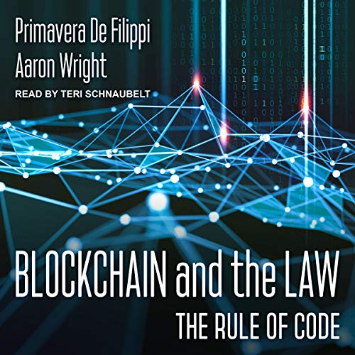 Blockchain and the Law     The Rule of Code              Autor:                                                                                                                                 Primavera De Filippi,                                                                                        Aaron Wright                               Sprecher:                                                                                                                                 Teri Schnaubelt                      Spieldauer: 8 Std. und 55 Min.     Noch nicht bewertet     Gesamt 0,0