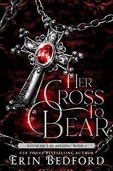 Her Cross To Bear (House of Van Helsing Book 1) by [Erin Bedford]