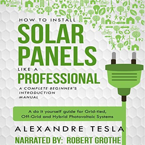 How to Install Solar Panels Like a Professional: A Complete Beginner's Introduction Manual cover art