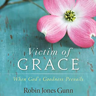 Victim of Grace     When God's Goodness Prevails              By:                                                                                                                                 Robin Jones Gunn                               Narrated by:                                                                                                                                 Robin Jones Gunn                      Length: 6 hrs and 37 mins     28 ratings     Overall 4.8