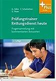 Prüfungstrainer Rettungsdienst heute: Fragensammlung mit kommentierten Antworten - mit Zugang zum Elsevier-Portal - Georg Rohe