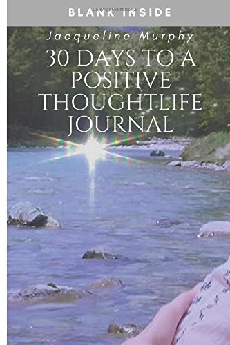 30 Days to a Positive Thought life Journal: Daily Affirmations (2016) (Volume 1)