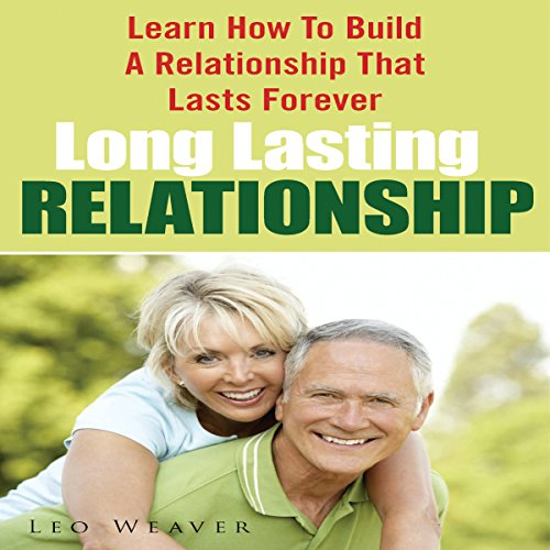 Long Lasting Relationship: Learn How to Build a Relationship That Lasts Forever                   By:                                                                                                                                 Leo Weaver                               Narrated by:                                                                                                                                 Troy McElfresh                      Length: 39 mins     Not rated yet     Overall 0.0