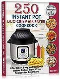 250 Instant Pot Duo Crisp Air Fryer Cookbook: Affordable, Easy and Delicious Instant Pot Air Fryer Crisp Recipes for Beginners. (Instant Pot Air Fryer Cookbook Book 1)