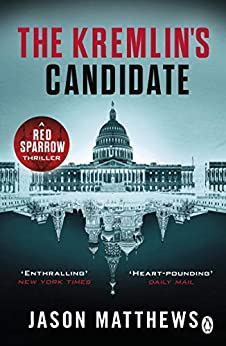The Kremlin's Candidate: Discover what happens next after THE RED SPARROW, starring Jennifer Lawrence by [Jason Matthews]