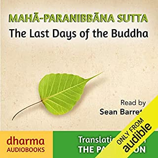 Maha-Paranibbàna Sutta     The Last Days of the Buddha              By:                                                                                                                                 Vajira - translator Sister                               Narrated by:                                                                                                                                 Sean Barrett                      Length: 2 hrs and 41 mins     12 ratings     Overall 5.0