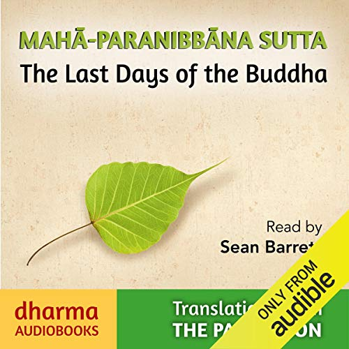 Maha-Paranibbàna Sutta     The Last Days of the Buddha              De :                                                                                                                                 Vajira - translator Sister                               Lu par :                                                                                                                                 Sean Barrett                      Durée : 2 h et 41 min     Pas de notations     Global 0,0