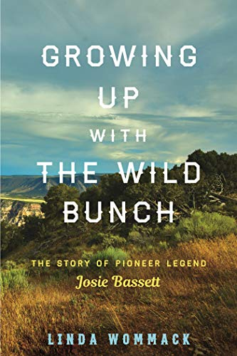 Growing Up with the Wild Bunch: The Story of Pioneer Legend Josie Bassett (English Edition)