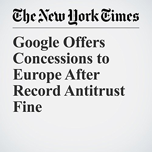 Google Offers Concessions to Europe After Record Antitrust Fine copertina
