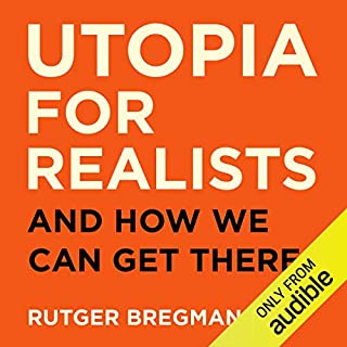 Utopia for Realists                   By:                                                                                                                                 Rutger Bregman                               Narrated by:                                                                                                                                 Peter Noble                      Length: 6 hrs and 32 mins     744 ratings     Overall 4.7