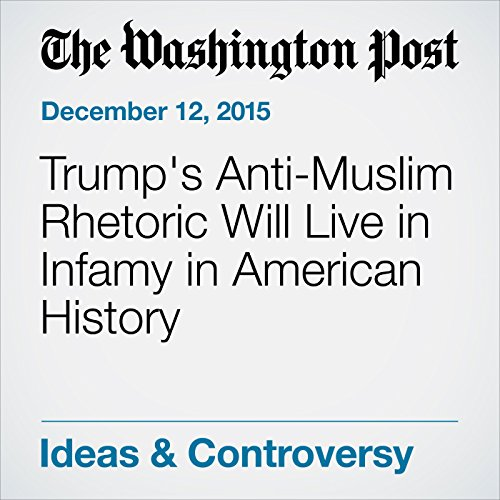Trump's Anti-Muslim Rhetoric Will Live in Infamy in American History audiobook cover art
