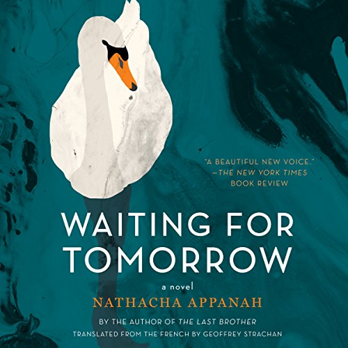 Waiting for Tomorrow     A Novel              By:                                                                                                                                 Nathacha Appanah,                                                                                        Geoffrey Strachan - translation                               Narrated by:                                                                                                                                 Teri Schnaubelt                      Length: 4 hrs and 48 mins     2 ratings     Overall 4.0
