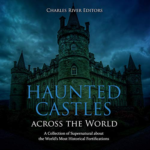 Haunted Castles Across the World     A Collection of Supernatural Tales About the World's Most Historical Fortifications              By:                                                                                                                                 Charles River Editors                               Narrated by:                                                                                                                                 Colin Fluxman                      Length: 2 hrs and 3 mins     2 ratings     Overall 4.5