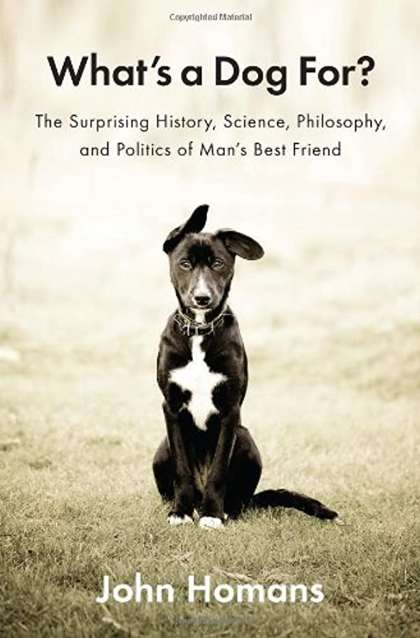 露出度の高い刺します息を切らしてWhat's a Dog For?: The Surprising History, Science, Philosophy, and Politics of Man's Best Friend