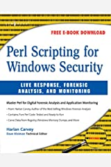 Perl Scripting for Windows Security: Live Response, Forensic Analysis, and Monitoring Kindle Edition