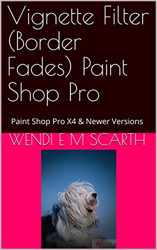 Vignette Filter (Border Fades) Paint Shop Pro: Paint Shop Pro X4 & Newer Versions (Paint Shop Pro Made Easy Book 350) (English Edition)