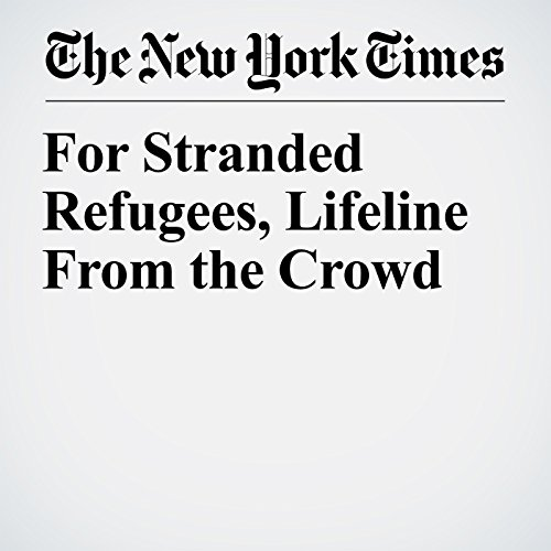 For Stranded Refugees, Lifeline From the Crowd audiobook cover art