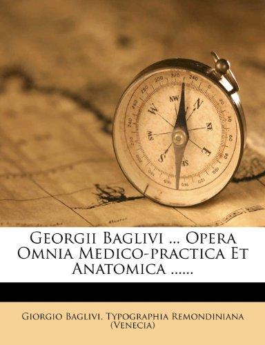 Georgii Baglivi ... Opera Omnia Medico-Practica Et Anatomica ......