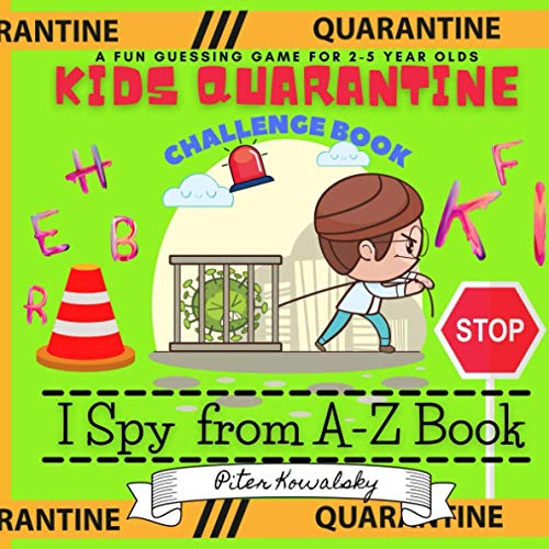 Kids Quarantine Challenge Book a Fun Guessing Game for 2-5 Year Olds I spy from A-Z Book: Activity at Pandemic Time | Practice for Preschool | Collection for Kids | Colorful Alphabet