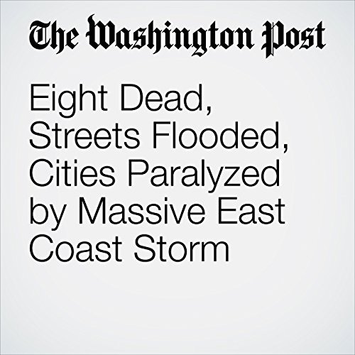 Eight Dead, Streets Flooded, Cities Paralyzed by Massive East Coast Storm copertina