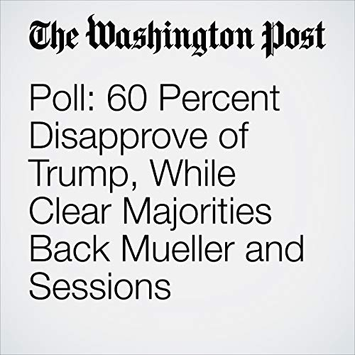 Poll: 60 Percent Disapprove of Trump, While Clear Majorities Back Mueller and Sessions copertina