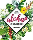 Aloha  Das Hawaii-Kochbuch: Poke, Huli-Huli-Hhnchen & Acai-Bowl: ber 90 authentische Rezepte aus der Tiki-Kche fr zu Hause  mit Reisereportagen und stimmungsvollen Impressionen