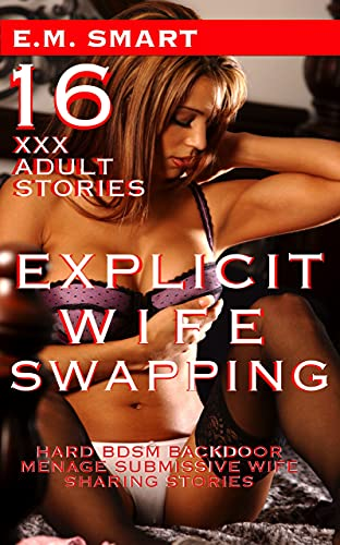 EXPLICIT WIFE SWAPPING: HARD BDSM BACKDOOR MENAGE SUBMISSIVE WIFE SHARING STORIES (GIANT HOT THRILLER ACTION ANTHOLOGY FOR ADULTS Book 4)