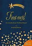 Freut euch!: Ein Lesebuch zur Weihnachtszeit - Winfried Henze