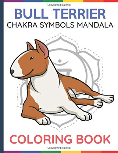 Bull Terrier Chakra Symbols Mandala Coloring Book: Color Book with Dog and Puppy Cartons Over Chakra Symbol Manadalas for Adults or Kids. Mindfulness to Heal the Mind Body and Spirit.