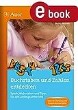 Buchstaben und Zahlen entdecken: Spiele, Materialien und Tipps für den Anfangsunterricht (1. Klasse) (Schreibvorbereitung und Schriftspracherwerb)