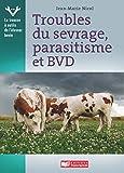 Troubles du sevrage, parasitisme et BVD: Examen et prise en charge par l'éleveur (La trousse à outils de l'éleveur bovin t. 5) (French Edition)